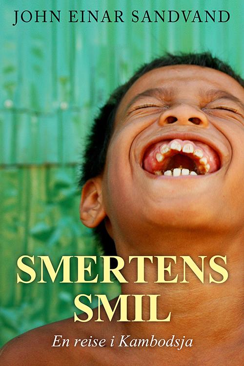 Smertens smil - en reise i Kambodsja. John Einar Sandvand.